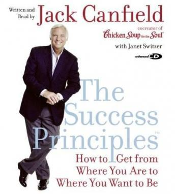 Success Principles: How to Get From Where You Are to Where You Want to Be, Jack Canfield, Janet Switzer