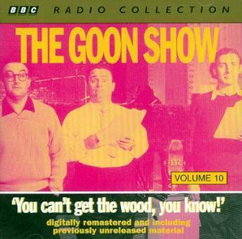 Goon Show Vol 10 - You Can't Get The Wood, You Know, Various Artists
