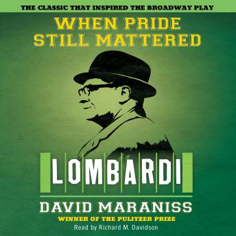 When Pride Still Mattered: A Life of Vince Lombardi by  David Maraniss