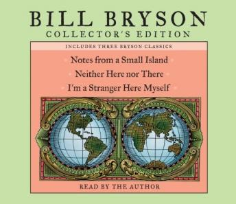 Download Bill Bryson Collector's Edition: Notes from a Small Island, Neither Here Nor There, and I'm a Stranger Here Myself by Bill Bryson