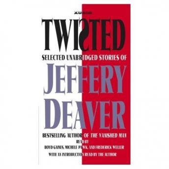 Twisted: Selected Unabridged Stories of Jeffery Deaver by  Jeffery Deaver