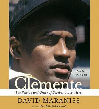 Clemente: The Passion and Grace of Baseball's Last Hero by  David Maraniss