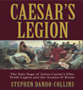 Download Caesar's Legion: The Epic Saga of Julius Caesar's Tenth Legion and the Armies of Rome by Stephen Dando-Collins