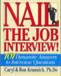 Nail the Job Interview: 101 Dynamite Answers to Interview Questions, Caryl Rae Krannich, Ron Krannich, Ph.D.