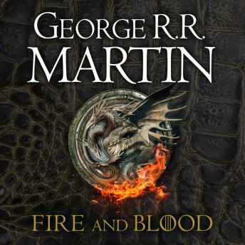 Download Fire and Blood: 300 Years Before A Game of Thrones (A Targaryen History) by George R.R. Martin