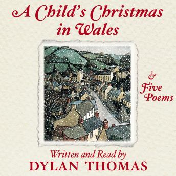 Child's Christmas In Wales: And Five Poems