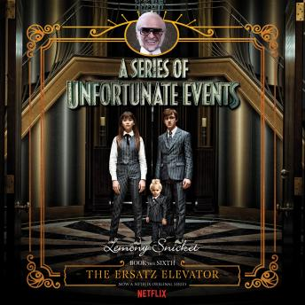 Download Series of Unfortunate Events #6: The Ersatz Elevator by Lemony Snicket