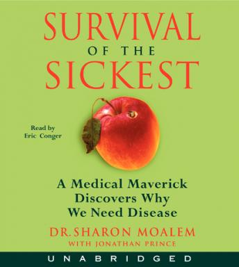 Download Survival of the Sickest: A Medical Maverick Discovers Why We Need Disease by Sharon Moalem, Jonathan Prince