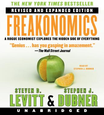 Download Freakonomics Rev Ed: A Rogue Economist Explores the Hidden Side of Everything by Stephen J. Dubner, Steven D. Levitt