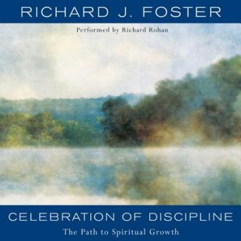 Free Celebration of Discipline: The Path to Spiritual Growth Audiobook read by Richard Rohan