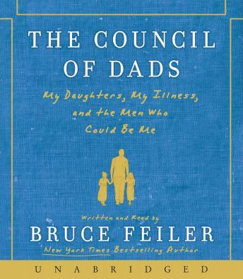 Council of Dads: My Daughters, My Illness, and the Men Who Could Be Me by  Bruce Feiler