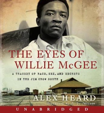 Eyes of Willie McGee: A Tragedy of Race, Sex, and Secrets in the Jim Crow South, Alex Heard