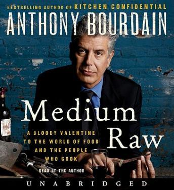 Download Medium Raw: A Bloody Valentine to the World of Food and the People Who Cook by Anthony Bourdain
