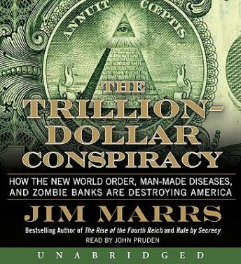 Trillion-Dollar Conspiracy:How the New World Order, Man-Made Diseases, and Zombie Banks Are Destroying America by  Jim Marrs