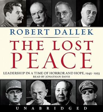 Lost Peace: Leadership in a Time of Horror and Hope: 1945-1953