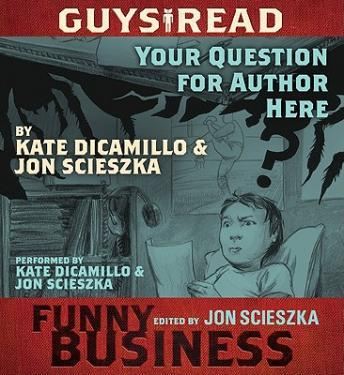 Your Question For Author Here: A Story from Guys Read: Funny Business by  Jon Scieszka, Kate DiCarmillo