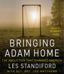 Bringing Adam Home: The Abduction That Changed America