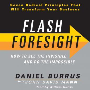 Download Flash Foresight: How to See the Invisible and Do the Impossible by John David Mann, Daniel Burrus