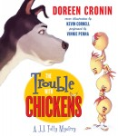 Trouble with Chickens: A J.J. Tully Mystery by  Doreen Cronin, Kevin Cornell