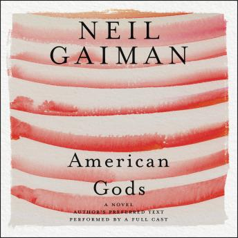 Download American Gods: The Tenth Anniversary Edition: Full Cast Production by Neil Gaiman