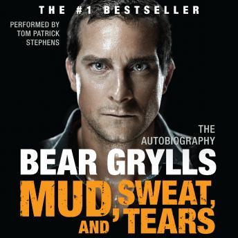 Download Mud, Sweat, and Tears: The Autobiography by Bear Grylls