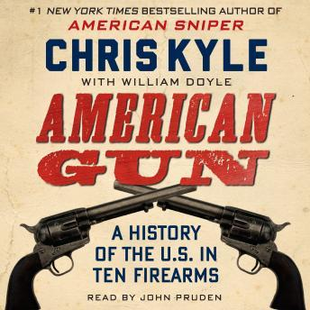 American Gun: A History of the U.S. in Ten Firearms by  William Doyle, Chris Kyle