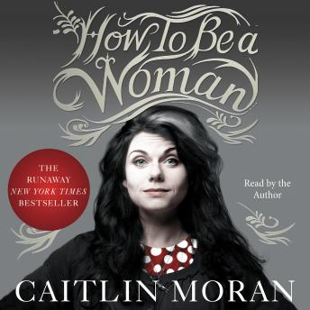 Download How to Be a Woman by Caitlin Moran