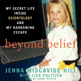 Download Beyond Belief: My Secret Life Inside Scientology and My Harrowing Escape by Jenna Miscavige Hill