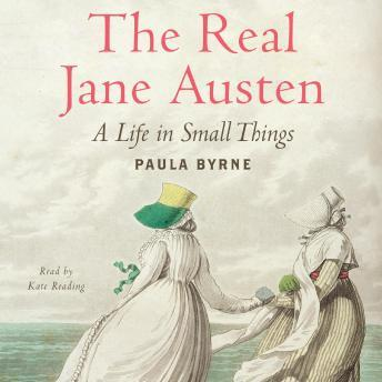 Download Real Jane Austen: A Life in Small Things by Paula Byrne