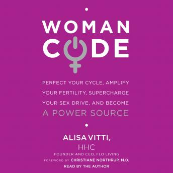 Download WomanCode: Perfect Your Cycle, Amplify Your Fertility, Supercharge Your Sex Drive, and Become a Power Source by Alisa Vitti