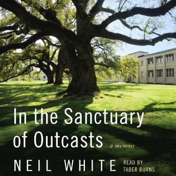 In the Sanctuary of Outcasts: A Memoir, Audio book by Neil White