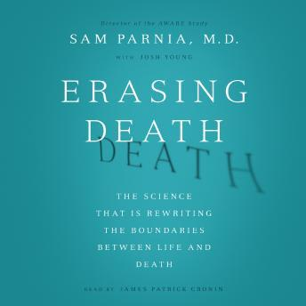 Download Erasing Death: The Science That Is Rewriting the Boundaries Between Life and Death by Josh Young, Sam Parnia