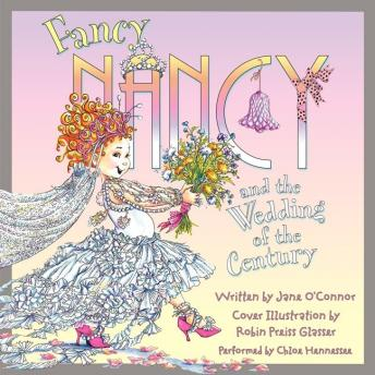 Free Fancy Nancy and the Wedding of the Century Audiobook read by Chloe Hennessee