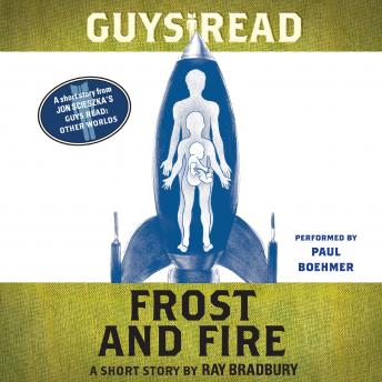 Guys Read: Frost and Fire: A Short Story from Guys Read: Other Worlds by  Ray Bradbury