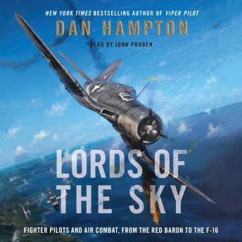 Lords of the Sky: Fighter Pilots and Air Combat, from the Red Baron to the F-16, Dan Hampton