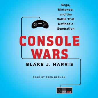 Download Console Wars: Sega, Nintendo, and the Battle that Defined a Generation by Blake J. Harris