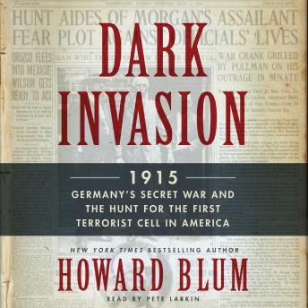 Dark Invasion: 1915: Germany's Secret War and the Hunt for the First Terrorist Cell in America by  Howard Blum