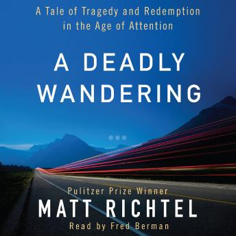 Download Deadly Wandering: A Tale of Tragedy and Redemption in the Age of Attention by Matt Richtel