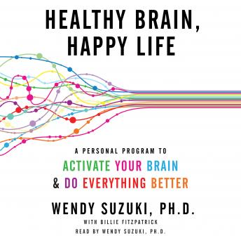 Download Healthy Brain, Happy Life: A Personal Program to Activate Your Brain and Do Everything Better by Billie Fitzpatrick, Wendy Suzuki