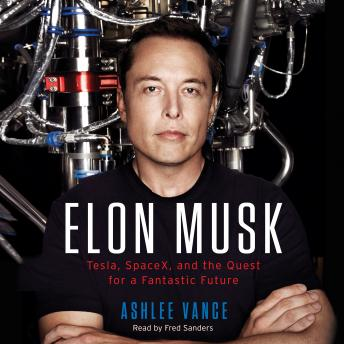 Download Elon Musk: Tesla, SpaceX, and the Quest for a Fantastic Future by Ashlee Vance