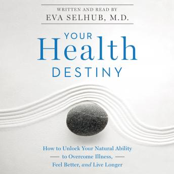 Download Your Health Destiny: How to Unlock Your Natural Ability to Overcome Illness, Feel Better, and Live Longer by Eva Selhub