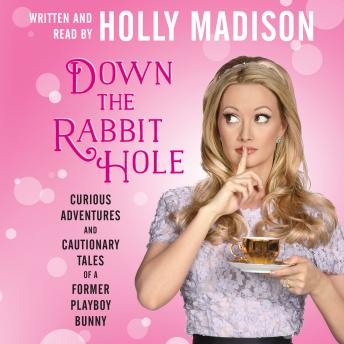 Download Down the Rabbit Hole: Curious Adventures and Cautionary Tales of a Former Playboy Bunny by Holly Madison