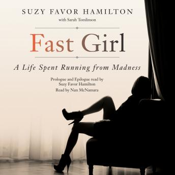 Download Fast Girl: A Life Spent Running from Madness by Suzy Favor Hamilton, Sarah Tomlinson