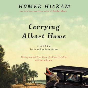 Carrying Albert Home: The Somewhat True Story of a Man, His Wife, and Her Alligator by  Homer Hickam