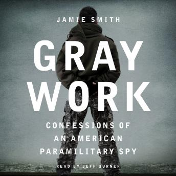 Download Gray Work: Confessions of an American Paramilitary Spy by Jamie Smith