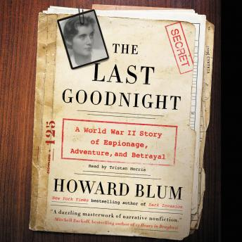 Last Goodnight: A World War II Story of Espionage, Adventure, and Betrayal by  Howard Blum