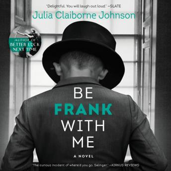 Be Frank With Me: A Novel, Julia Claiborne Johnson
