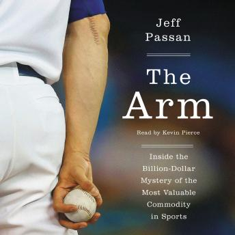 Download Arm: Inside the Billion-Dollar Mystery of the Most Valuable Commodity in Sports by Jeff Passan
