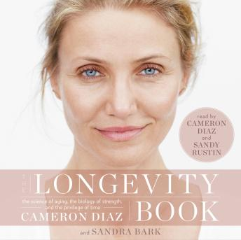 Download Longevity Book: The Science of Aging, the Biology of Strength, and the Privilege of Time by Cameron Diaz, Sandra Bark