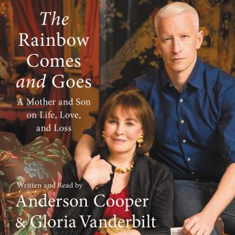 Download Rainbow Comes and Goes: A Mother and Son On Life, Love, and Loss by Anderson Cooper, Gloria Vanderbilt